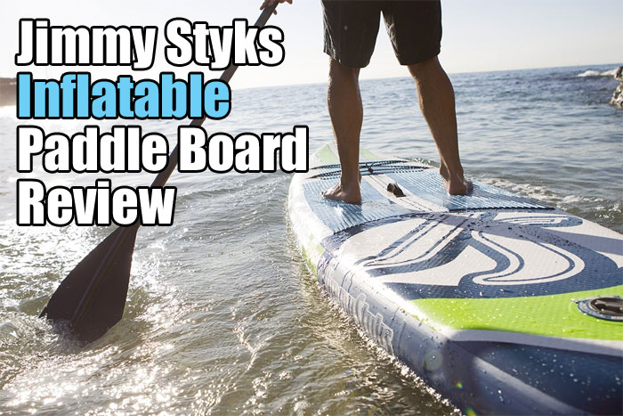 Jimmy Styks Inflatable Paddle Board Review