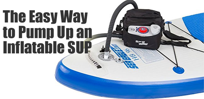 Electric SUP Pump - The Easy Wao to Pump Up an Inflatable SUP