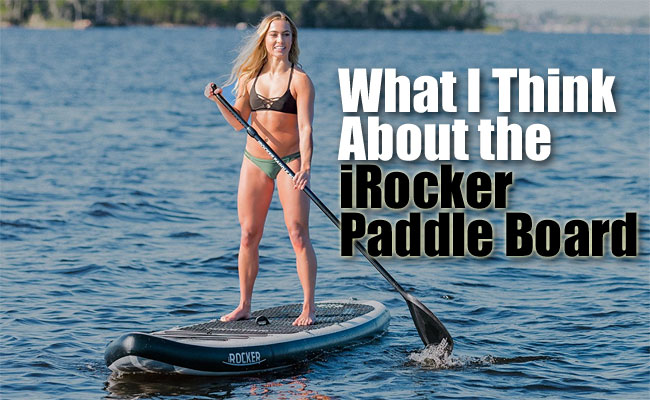iRocker Paddle Board Review: What Do I Think?